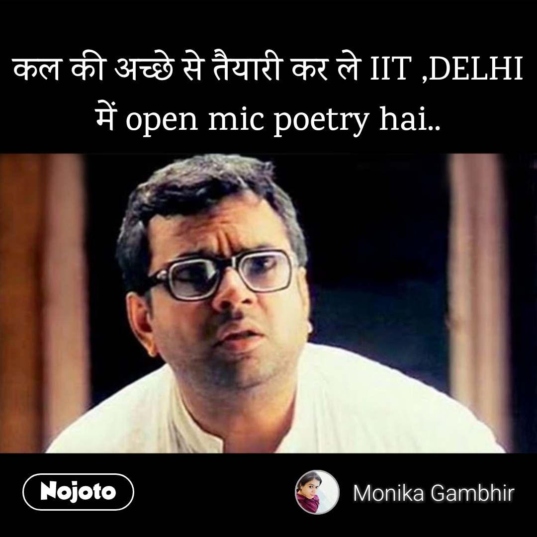 कल की अच्छे से तैयारी कर ले IIT ,DELHI में open mic poetry hai..