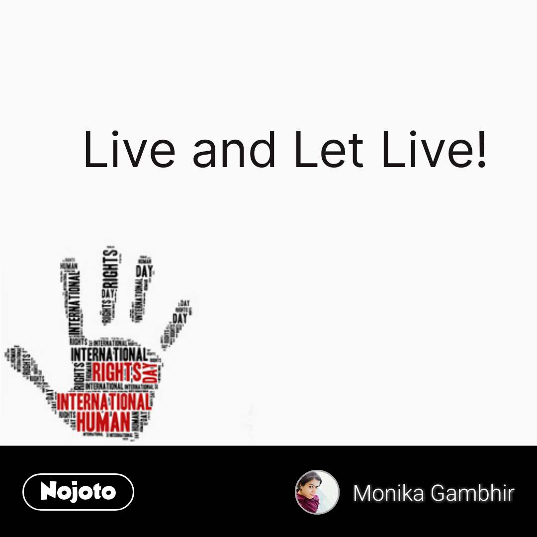 Live And Let Live Nojotoquotehumanity Nojoto Humanity Quotes