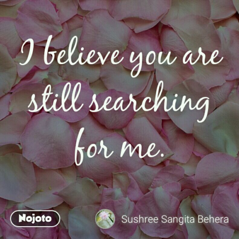 I Believe You Are Still Searching For Me Quotes Shayari Story