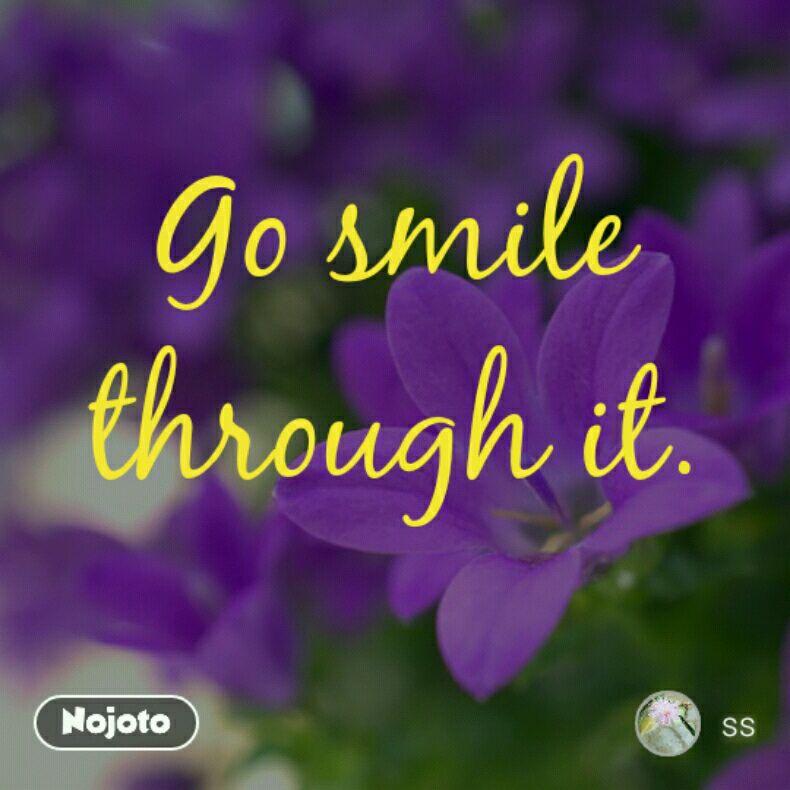 Go smile through it.