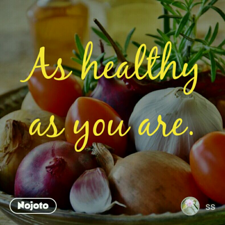 As healthy as you are.