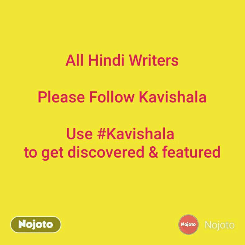 All Hindi Writers  Please Follow Kavishala  Use #Kavishala  to get discovered & featured