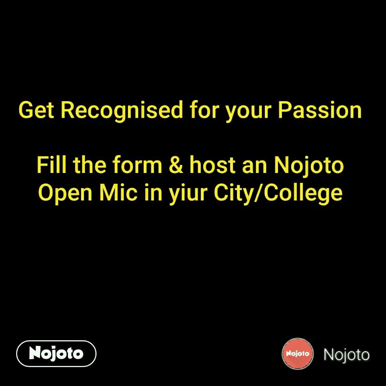 Get Recognised for your Passion  Fill the form & host an Nojoto Open Mic in yiur City/College
