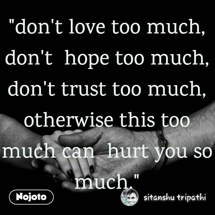 Dont Love Too Much Dont Hope Too Much Dont Trust Too Much