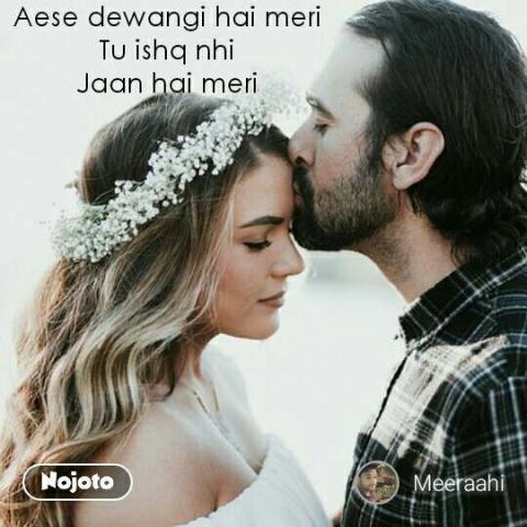 Aese dewangi hai meri Tu ishq nhi Jaan hai meri #NojotoQuote