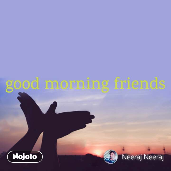 Good Morning Friendshii Friends Good Morning Quotes Shayari Story