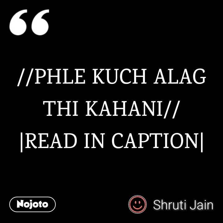 //PHLE KUCH ALAG THI KAHANI// |READ IN CAPTION|