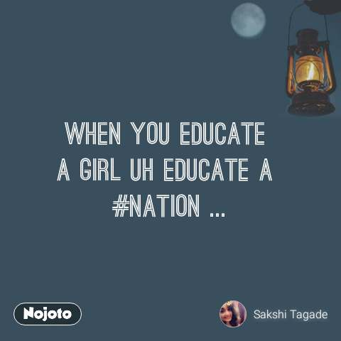 when you educate  a girl uh educate a  #NATION ... #NojotoQuote