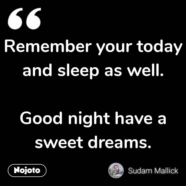 Remember your today and sleep as well.  Good night have a sweet dreams. #NojotoQuote