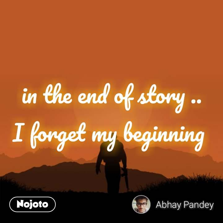 in the end of story .. I forget my beginning  #NojotoQuote