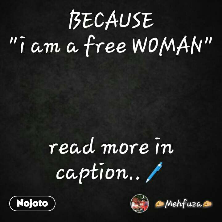 "BECAUSE ""i am a free WOMAN""    read more in caption..🖊"