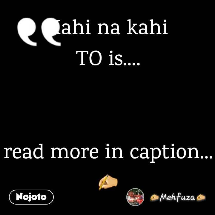 Kahi na kahi TO is....   read more in caption...✍
