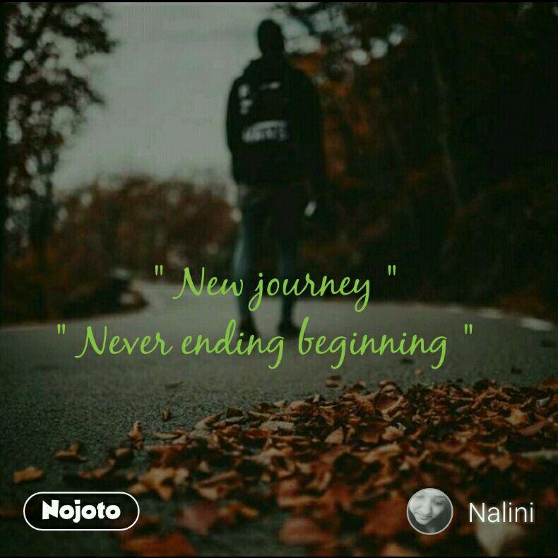 """"""" New journey """" """" Never ending beginning """""""