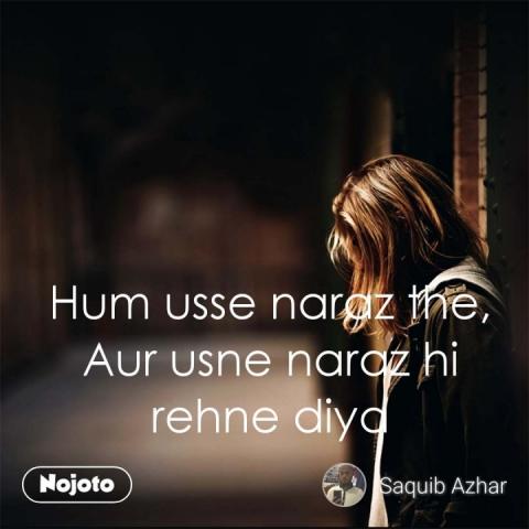 Hum usse naraz the, Aur usne naraz hi rehne diya  #NojotoQuote