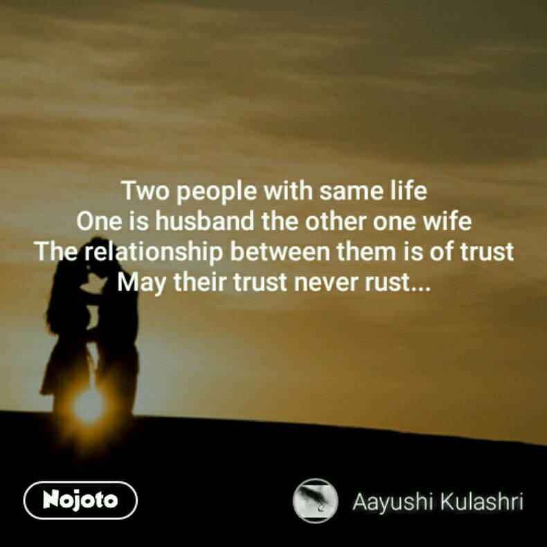 Two people with same life One is husband the other one wife The relationship between them is of trust May their trust never rust...