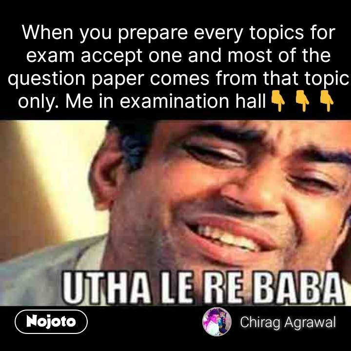 Utha le re baba When you prepare every topics for exam accept one and most of the question paper comes from that topic only. Me in examination hall👇👇👇 #NojotoQuote