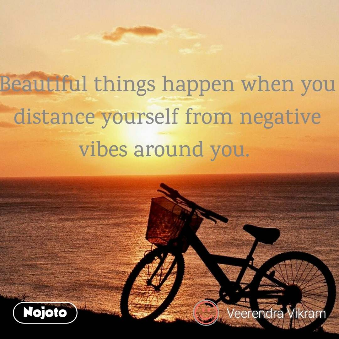 Beautiful things happen when you distance yourself | Nojoto