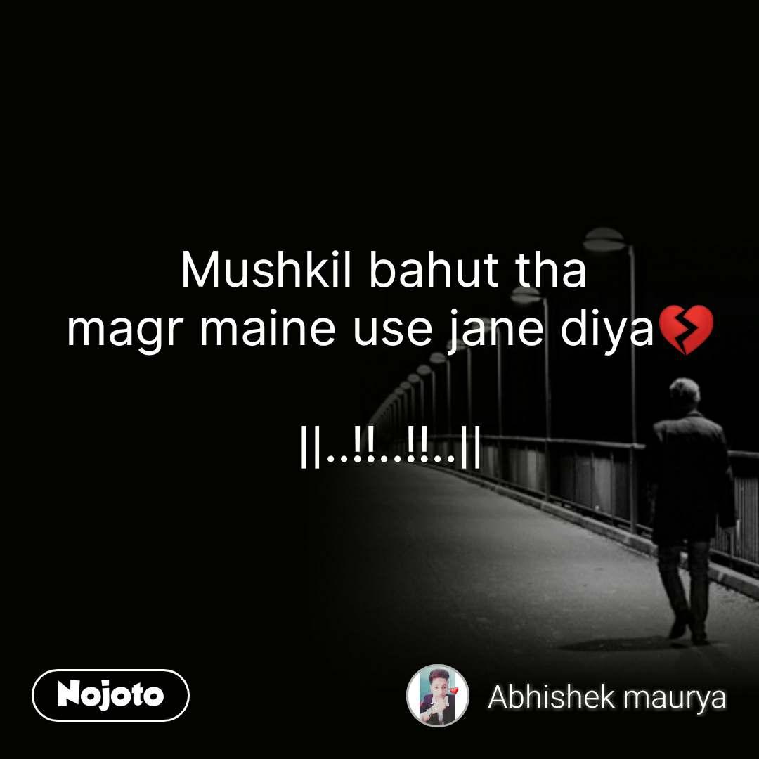 Mushkil bahut tha  magr maine use jane diya💔  ||..!!..!!..|| #NojotoQuote