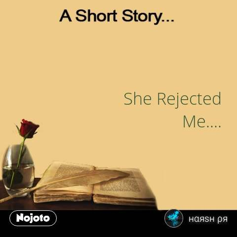 A short story She Rejected Me     #NojotoQuote #A_ | Nojoto