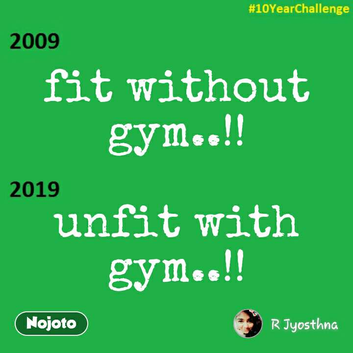 fit without gym..!!  unfit with gym..!! #NojotoQuote