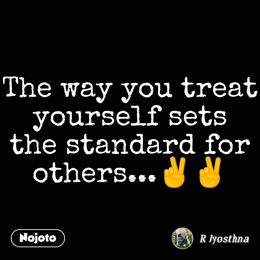 The way you treat yourself sets the standard for others...✌️✌️