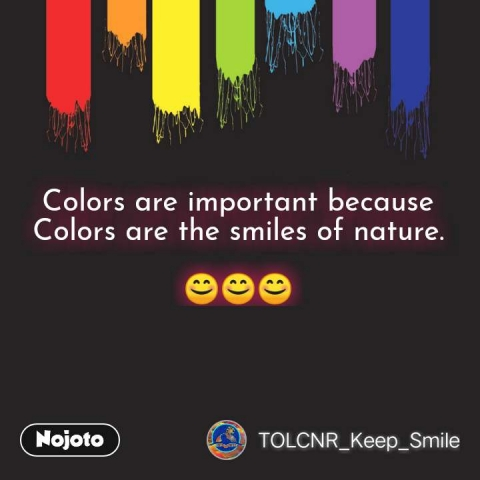 Colors are important because Colors are the smiles of nature.  😊😊😊 #NojotoQuote