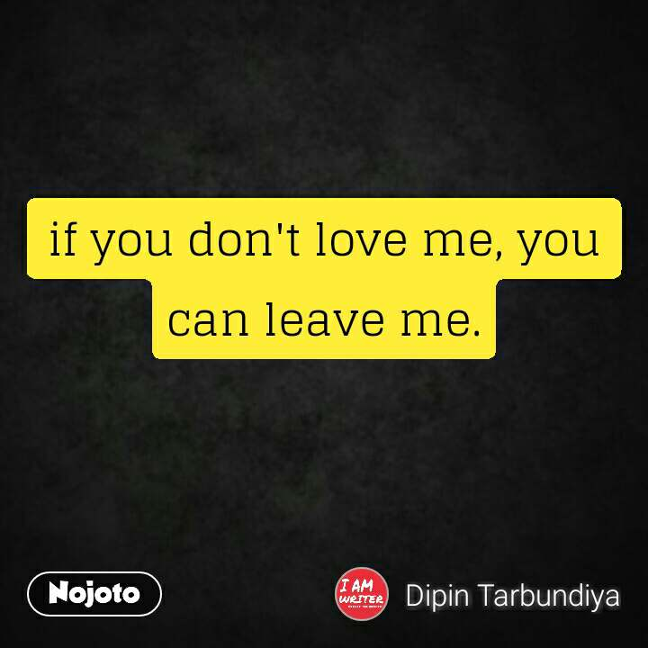 If You Dont Love Me You Can Leave Medont Play With Heart