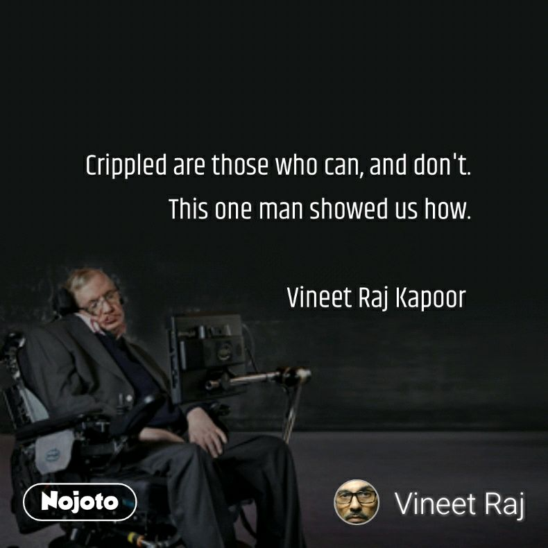 Crippled are those who can, and don't. This one man showed us how.  Vineet Raj Kapoor