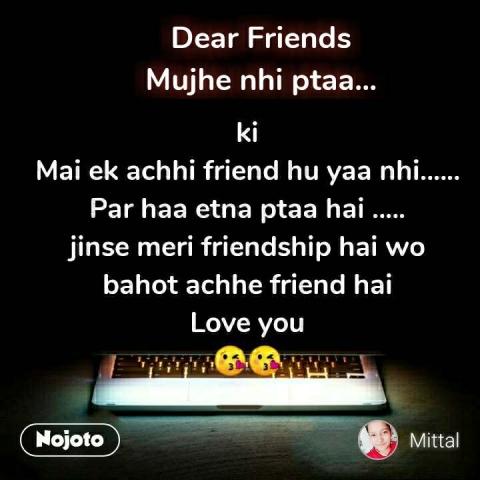 Dear Friends Mujhe nhi ptaa...