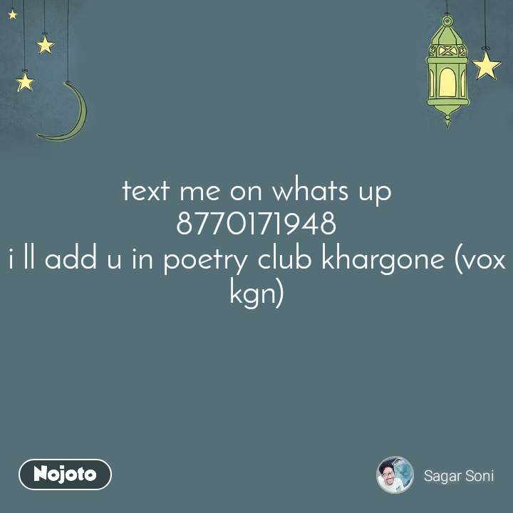 text me on whats up 8770171948 i ll add u in poetry club khargone (vox kgn)