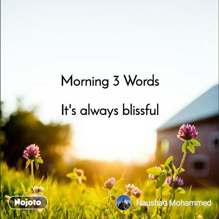 Morning 3 Words  It's always blissful