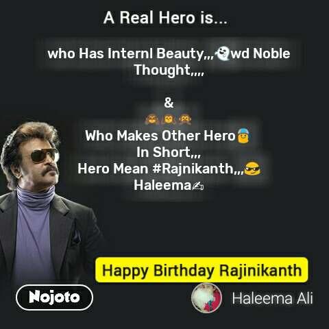 Happy Birthday Rajinikanth  who Has Internl Beauty,,,👻wd Noble Thought,,,,  & 🙈🙉🙊 Who Makes Other Hero👦 In Short,,, Hero Mean #Rajnikanth,,,😎 Haleema✍ #NojotoQuote