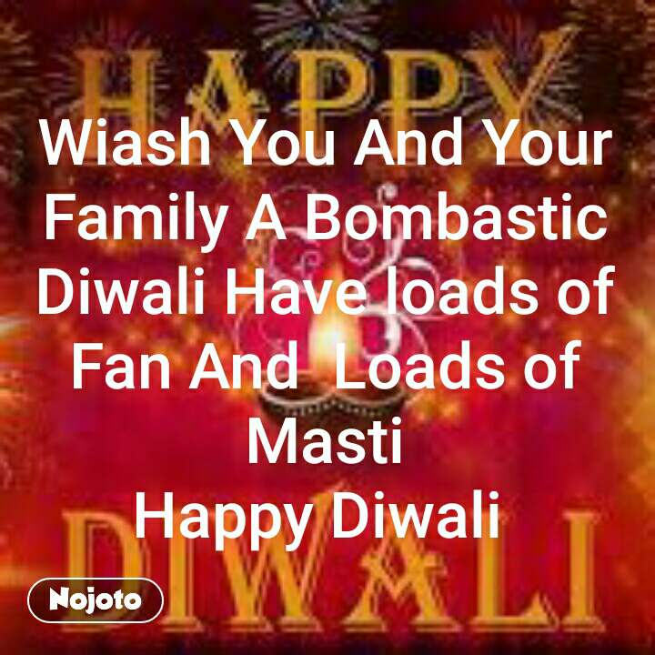 Wiash You And Your Family A Bombastic Diwali Have loads of Fan And  Loads of Masti Happy Diwali