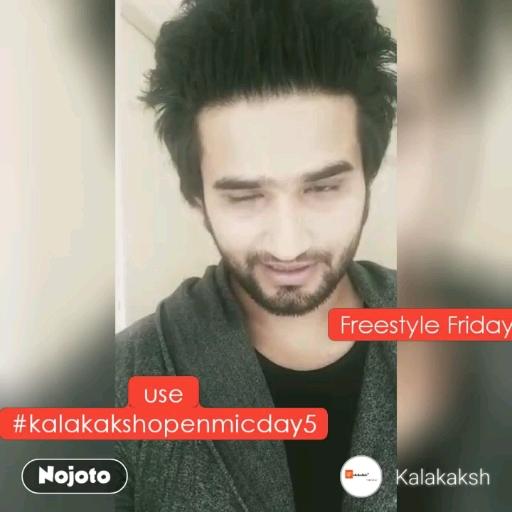 #NojotoVideouse #kalakakshopenmicday5 Freestyle Friday