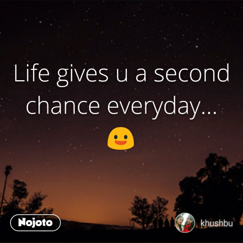 Life gives u a second chance everyday   😃 Quotes, Shayari