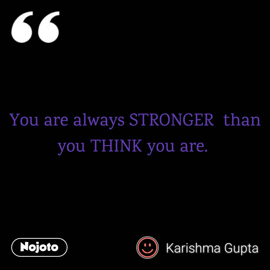 You Are Always Stronger Than You Think You Arebestrong Quotes