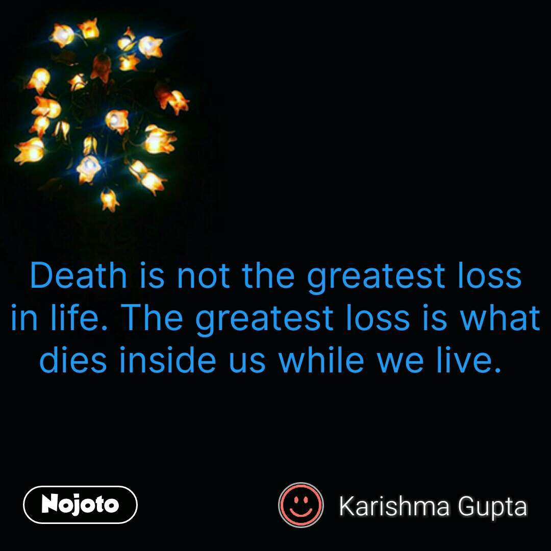 Zindagi messages in hindi     Death is not the greatest loss in life. The greatest loss is what dies inside us while we live.    #NojotoQuote