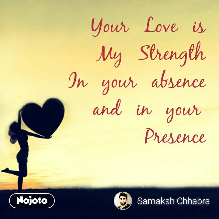 Love Shayari in Hindi Your   Love   is My   Strength In   your   absence and   in   your  Presence #NojotoQuote