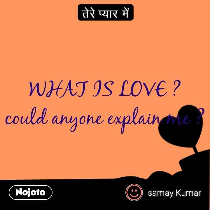 तेरे प्यार में  WHAT IS LOVE ? could anyone explain me ?