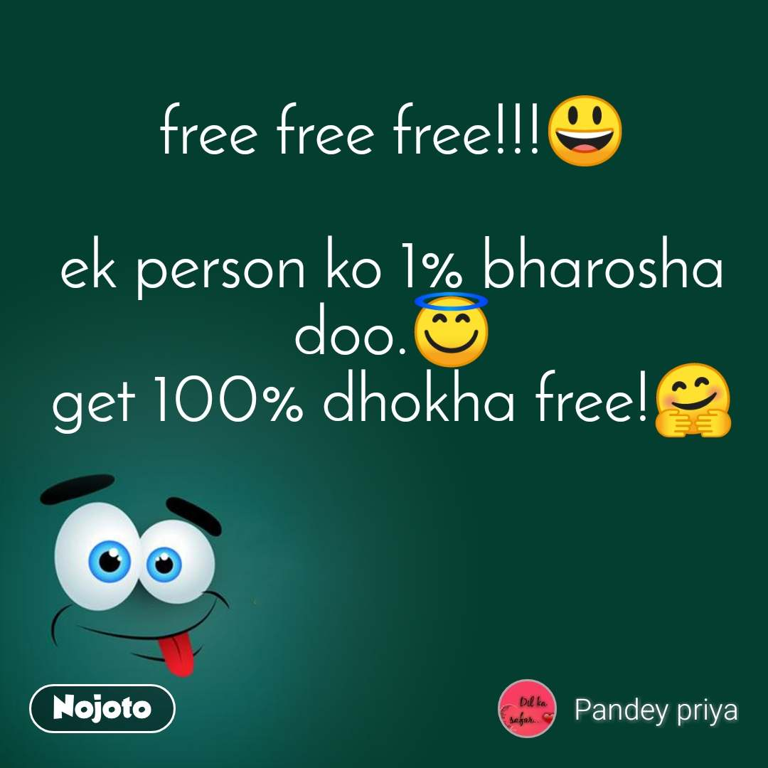 free free free!!!ЁЯШГ  ek person ko 1% bharosha doo.ЁЯШЗ get 100% dhokha free!ЁЯдЧ