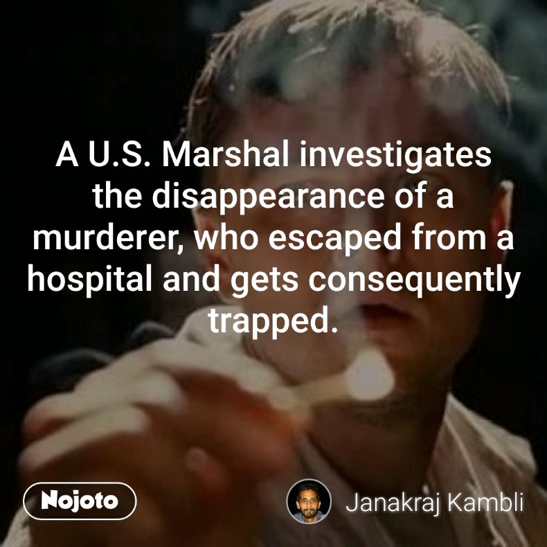 A U.S. Marshal investigates the disappearance of a murderer, who escaped from a hospital and gets consequently trapped.