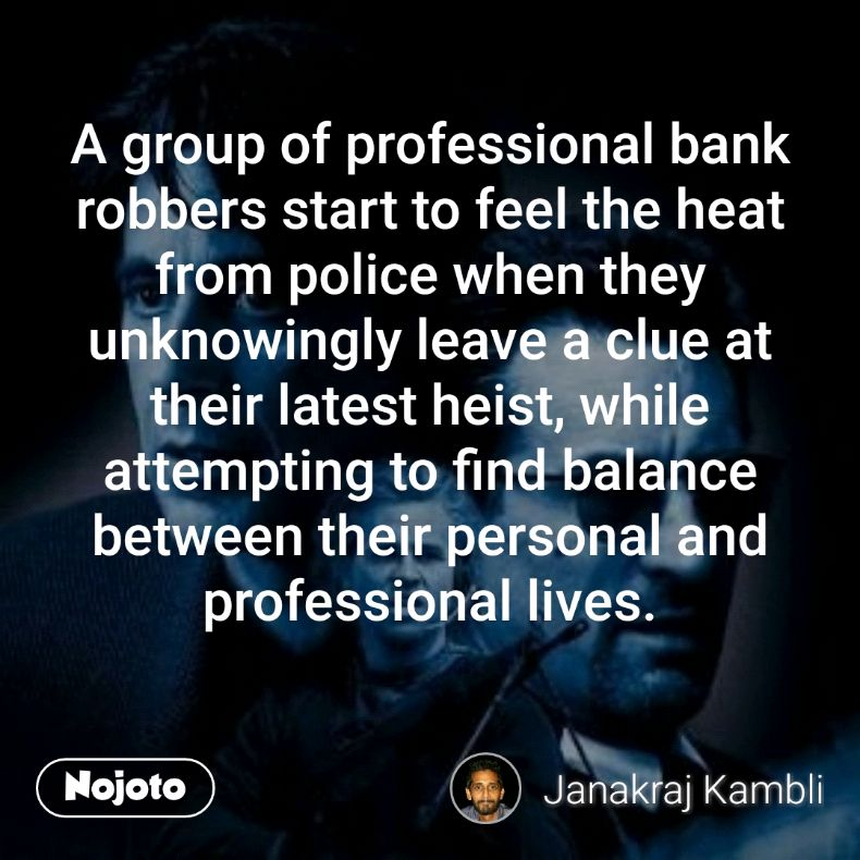 A group of professional bank robbers start to feel the heat from police when they unknowingly leave a clue at their latest heist, while attempting to find balance between their personal and professional lives.