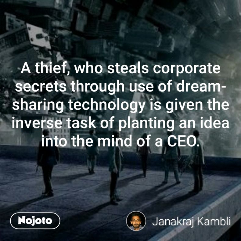 A thief, who steals corporate secrets through use of dream-sharing technology is given the inverse task of planting an idea into the mind of a CEO.