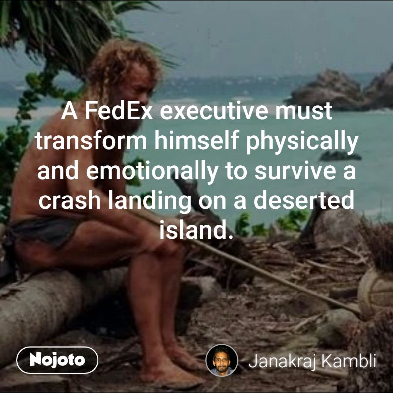 A FedEx executive must transform himself physically and emotionally to survive a crash landing on a deserted island.
