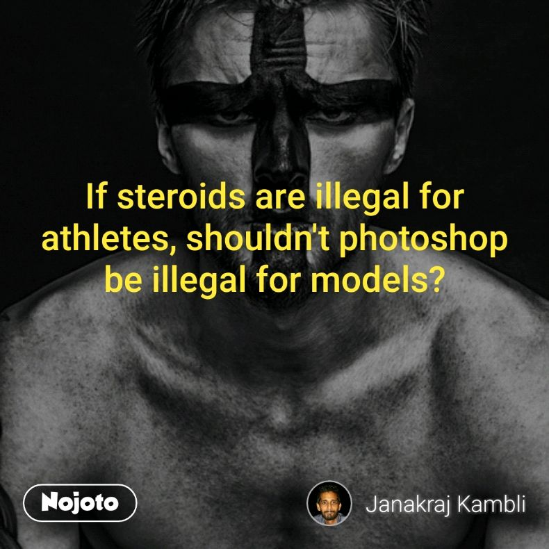 If steroids are illegal for athletes, shouldn't photoshop be illegal for models?