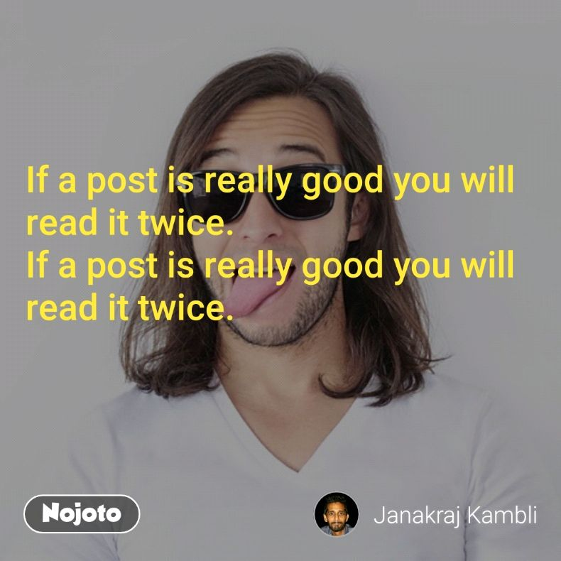 If a post is really good you will read it twice. If a post is really good you will read it twice.