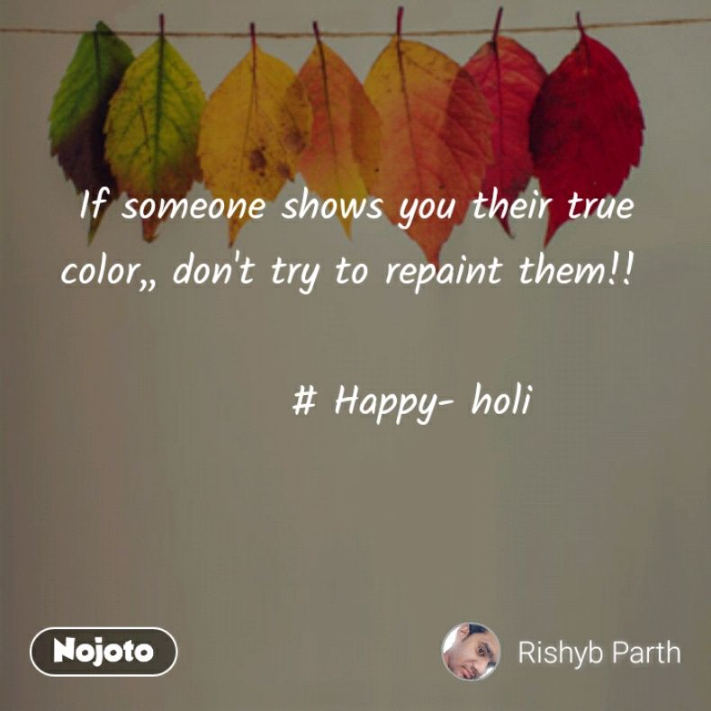 If someone shows you their true color,, don't try | Nojoto