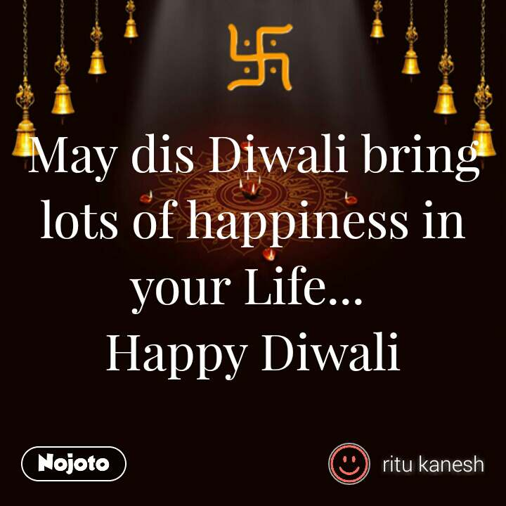 May dis Diwali bring lots of happiness in your Life...  Happy Diwali #NojotoQuote