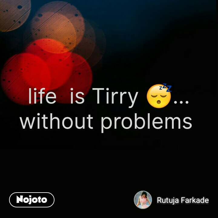 Life Quotes In Hindi Life Is Tirry 😴... Without Problems