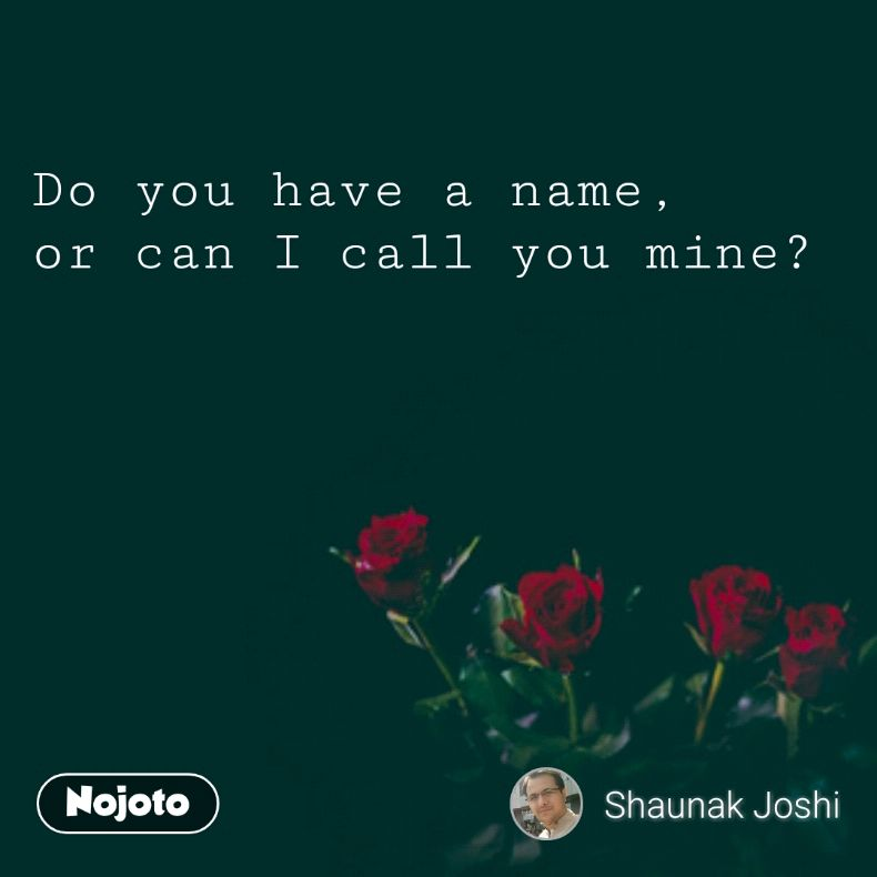 Do You Have A Name Or Can I Call You Minevalentine Quotes Quotes